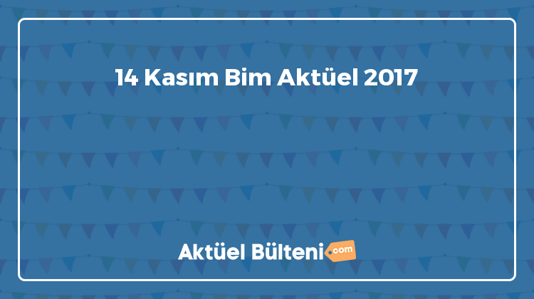 14 Kasım Bim Aktüel 2017