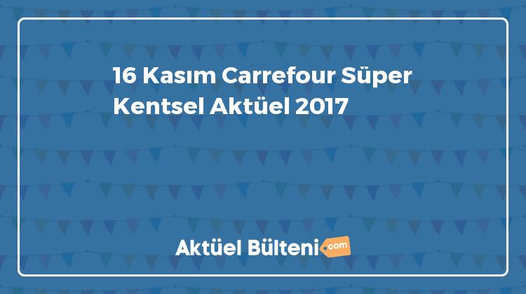 16 Kasım Carrefour Süper Kentsel Aktüel 2017
