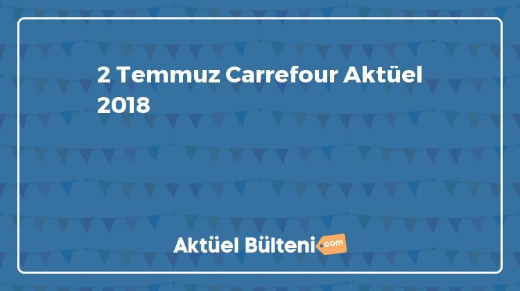 2 Temmuz Carrefour Aktüel 2018