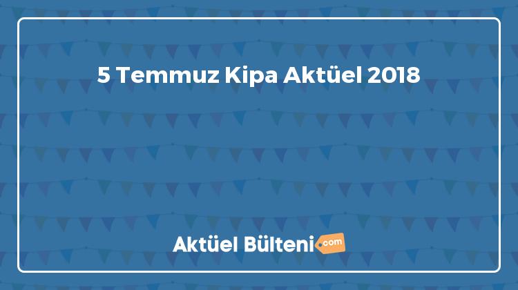 5 Temmuz Kipa Aktüel 2018